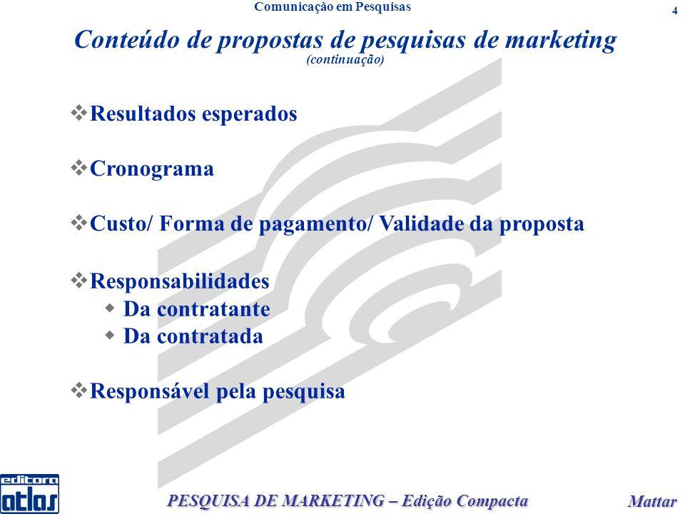 PESQUISA DE MARKETING – Edição Compacta Mattar Mattar 4 Resultados esperados Cronograma Custo/ Forma de pagamento/ Validade da proposta Conteúdo de pr