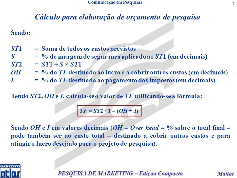 PESQUISA DE MARKETING – Edição Compacta Mattar Mattar 7 Cálculo para elaboração de orçamento de pesquisa Sendo: ST1= Soma de todos os custos previstos
