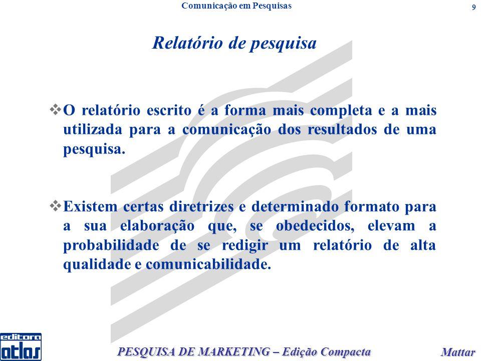 PESQUISA DE MARKETING – Edição Compacta Mattar Mattar 9 Relatório de pesquisa Comunicação em Pesquisas O relatório escrito é a forma mais completa e a mais utilizada para a comunicação dos resultados de uma pesquisa.