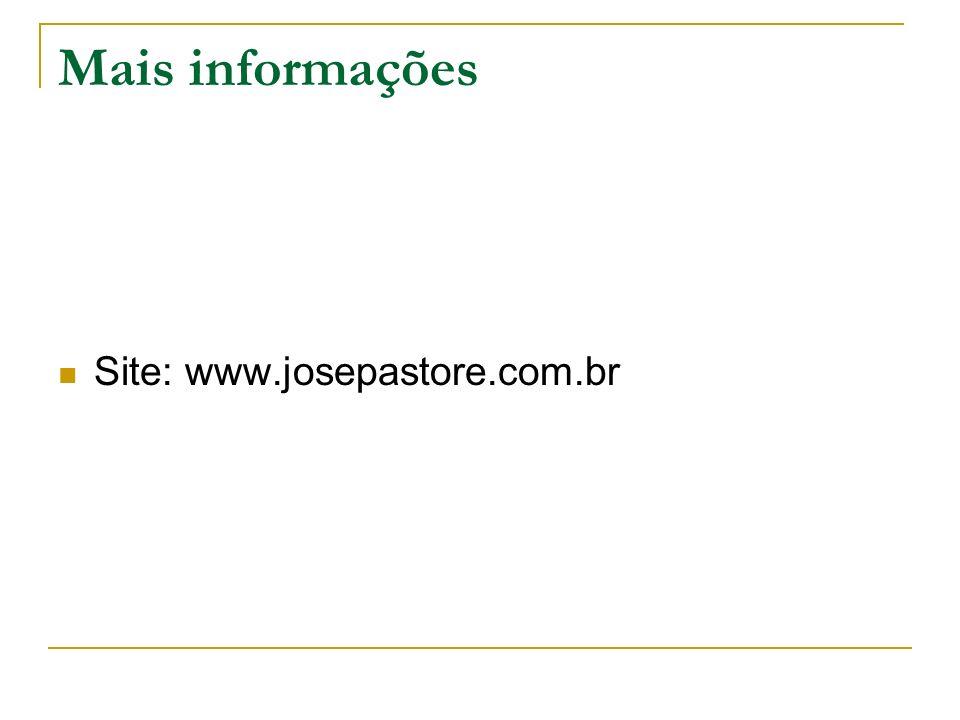 Mais informações Site: www.josepastore.com.br
