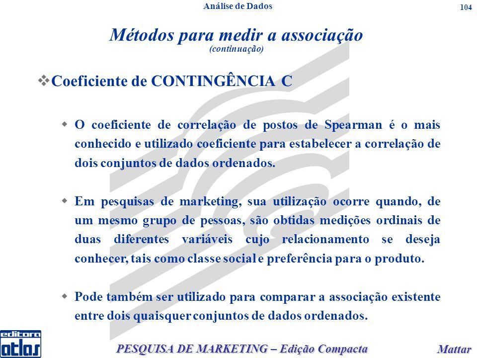 PESQUISA DE MARKETING – Edição Compacta Mattar Mattar 104 Coeficiente de CONTINGÊNCIA C O coeficiente de correlação de postos de Spearman é o mais con