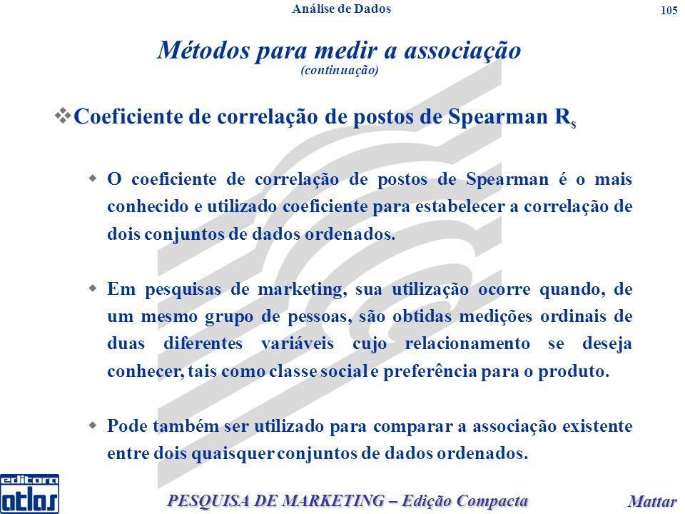PESQUISA DE MARKETING – Edição Compacta Mattar Mattar 105 Coeficiente de correlação de postos de Spearman R s O coeficiente de correlação de postos de Spearman é o mais conhecido e utilizado coeficiente para estabelecer a correlação de dois conjuntos de dados ordenados.