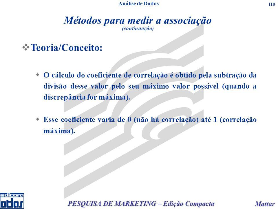 PESQUISA DE MARKETING – Edição Compacta Mattar Mattar 110 Teoria/Conceito: O cálculo do coeficiente de correlação é obtido pela subtração da divisão desse valor pelo seu máximo valor possível (quando a discrepância for máxima).