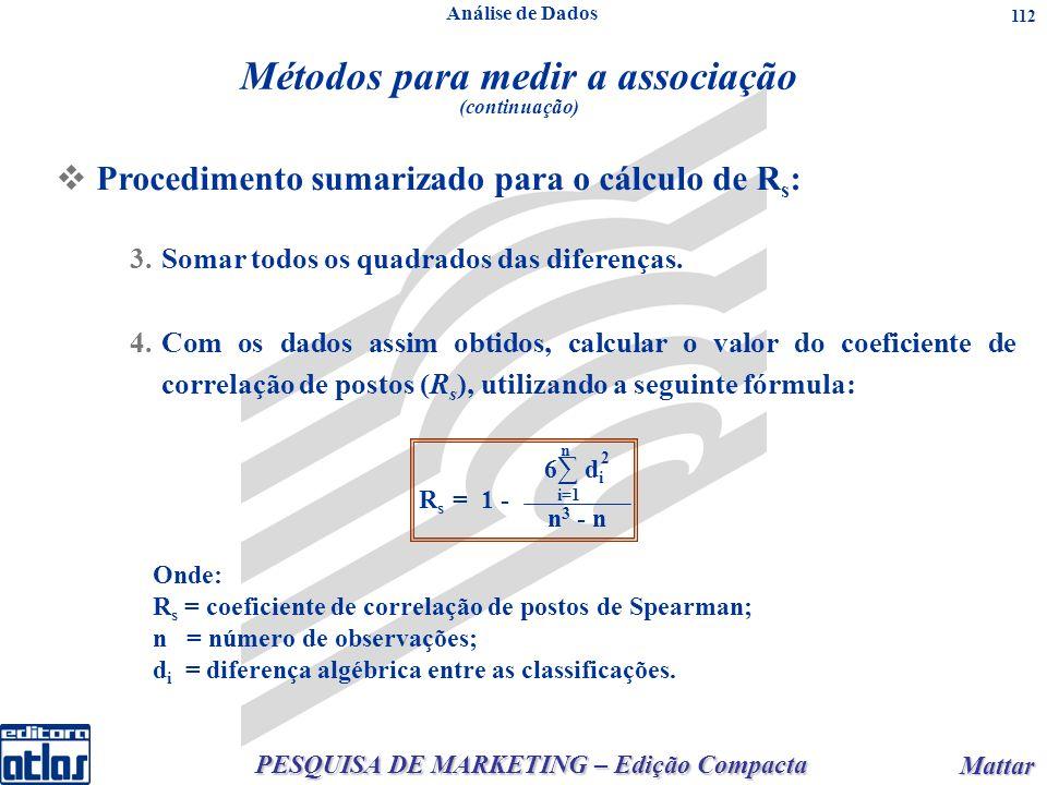 PESQUISA DE MARKETING – Edição Compacta Mattar Mattar 112 3.Somar todos os quadrados das diferenças. 4.Com os dados assim obtidos, calcular o valor do