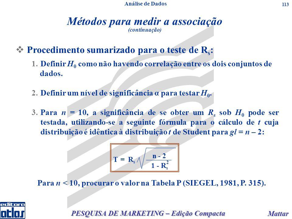 PESQUISA DE MARKETING – Edição Compacta Mattar Mattar 113 1.Definir H 0 como não havendo correlação entre os dois conjuntos de dados. 2.Definir um nív