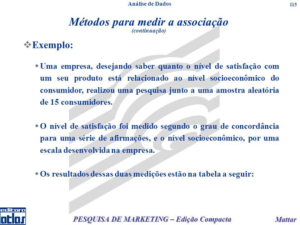 PESQUISA DE MARKETING – Edição Compacta Mattar Mattar 115 Uma empresa, desejando saber quanto o nível de satisfação com um seu produto está relacionad
