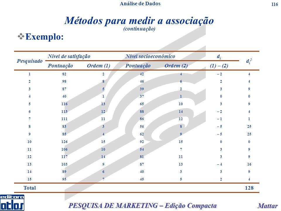 PESQUISA DE MARKETING – Edição Compacta Mattar Mattar 116 Exemplo: Métodos para medir a associação (continuação) Pesquisado Nível de satisfaçãoNível s