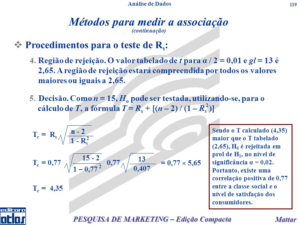 PESQUISA DE MARKETING – Edição Compacta Mattar Mattar 119 5.Decisão. Como n = 15, H o pode ser testada, utilizando-se, para o cálculo de T, a fórmula