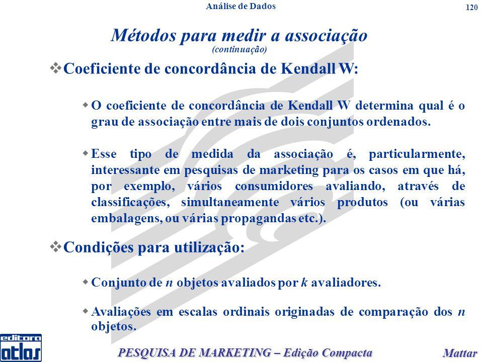 PESQUISA DE MARKETING – Edição Compacta Mattar Mattar 120 Coeficiente de concordância de Kendall W: O coeficiente de concordância de Kendall W determina qual é o grau de associação entre mais de dois conjuntos ordenados.
