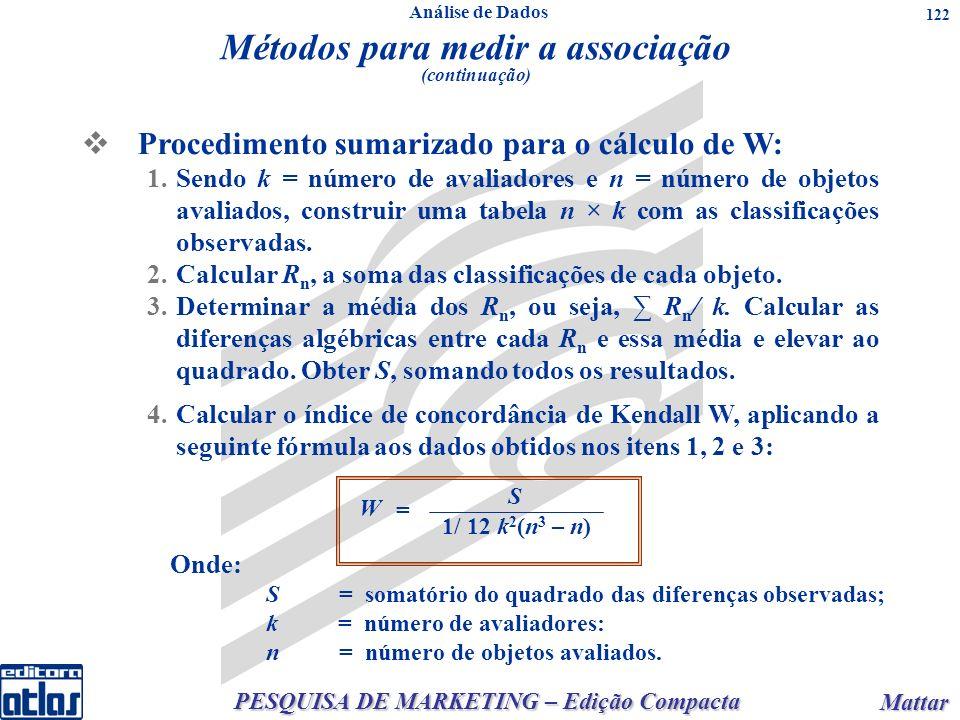 PESQUISA DE MARKETING – Edição Compacta Mattar Mattar 122 Procedimento sumarizado para o cálculo de W: 1.Sendo k = número de avaliadores e n = número de objetos avaliados, construir uma tabela n × k com as classificações observadas.