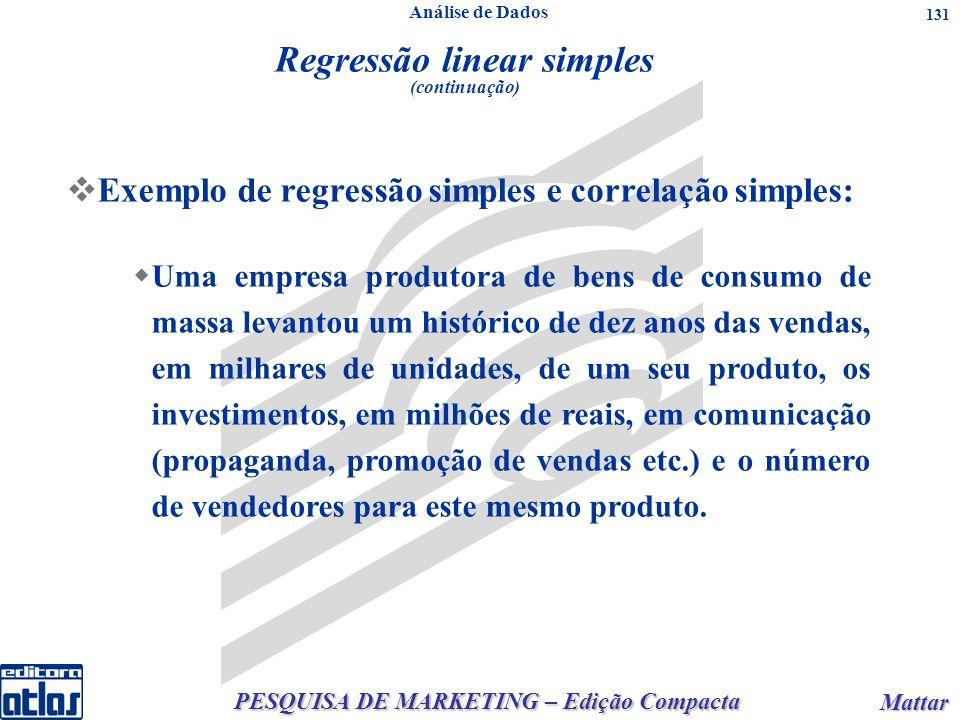PESQUISA DE MARKETING – Edição Compacta Mattar Mattar 131 Exemplo de regressão simples e correlação simples: Uma empresa produtora de bens de consumo