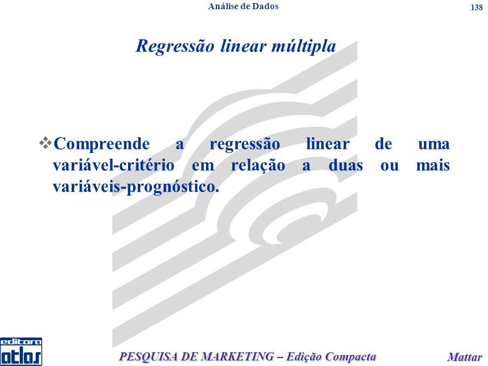 PESQUISA DE MARKETING – Edição Compacta Mattar Mattar 138 C ompreende a regressão linear de uma variável critério em relação a duas ou mais variáveis prognóstico.