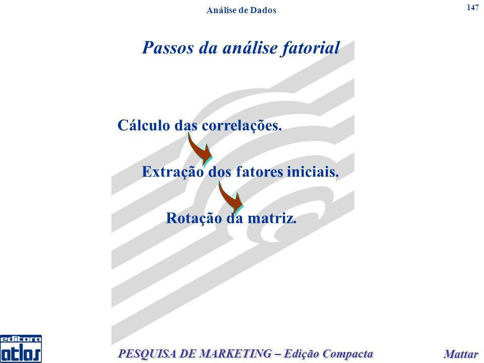 PESQUISA DE MARKETING – Edição Compacta Mattar Mattar 147 Passos da análise fatorial Cálculo das correlações.
