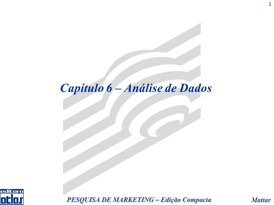 PESQUISA DE MARKETING – Edição Compacta Mattar Mattar 2 Capítulo 6 – Análise de Dados