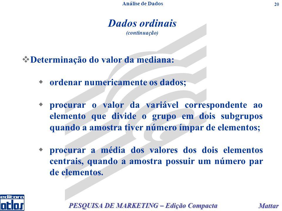 PESQUISA DE MARKETING – Edição Compacta Mattar Mattar 20 Análise de Dados Dados ordinais (continuação) Determinação do valor da mediana: ordenar numer