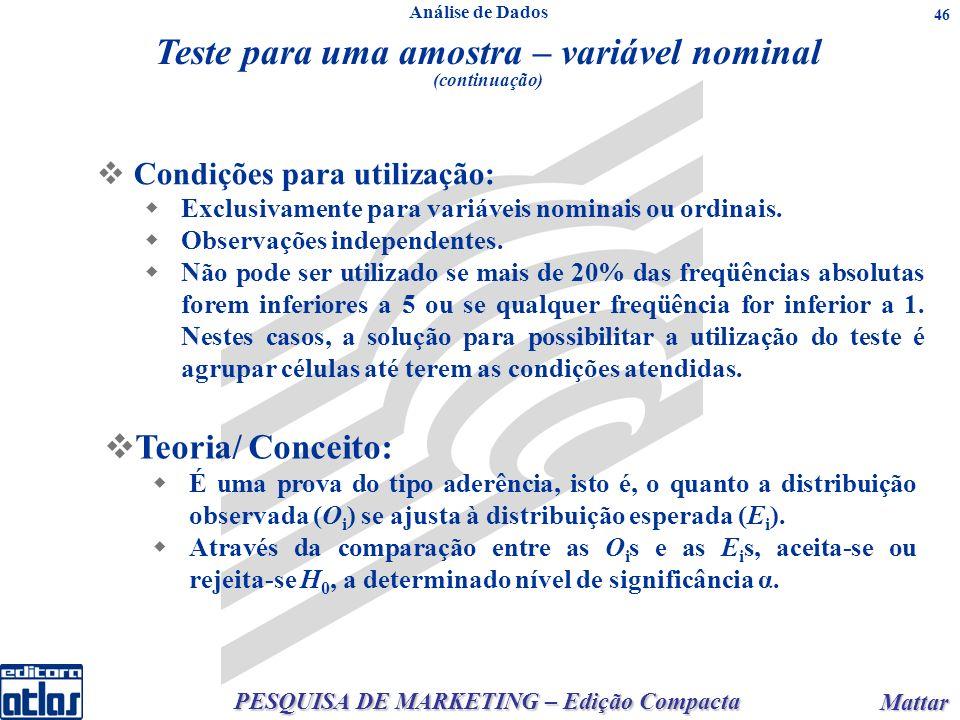 PESQUISA DE MARKETING – Edição Compacta Mattar Mattar 46 Teste para uma amostra – variável nominal (continuação) Condições para utilização: Exclusivamente para variáveis nominais ou ordinais.