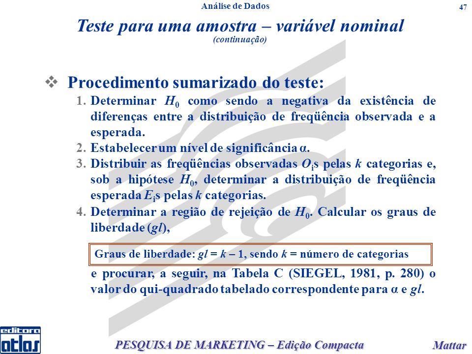 PESQUISA DE MARKETING – Edição Compacta Mattar Mattar 47 Teste para uma amostra – variável nominal (continuação) Procedimento sumarizado do teste: 1.D