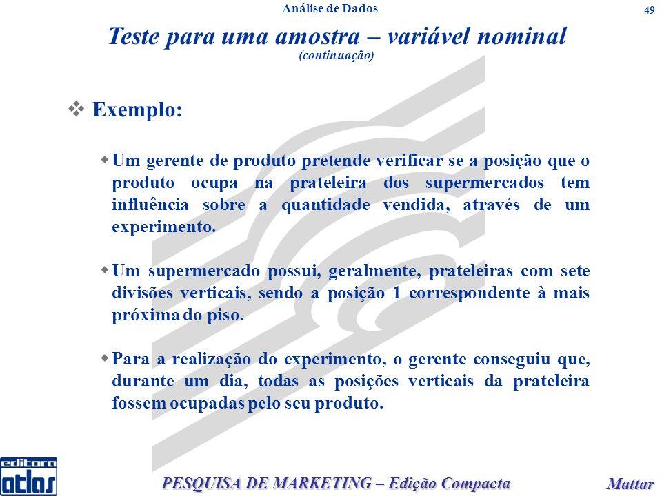 PESQUISA DE MARKETING – Edição Compacta Mattar Mattar 49 Teste para uma amostra – variável nominal (continuação) Exemplo: Um gerente de produto preten