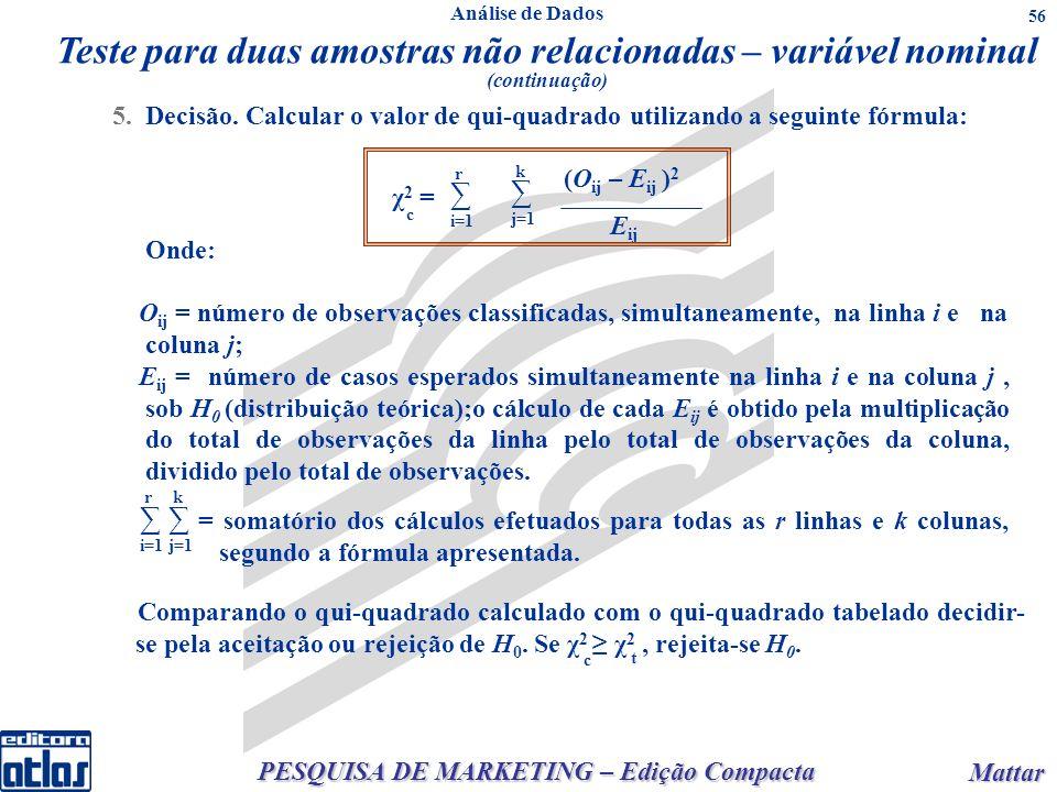 PESQUISA DE MARKETING – Edição Compacta Mattar Mattar 56 Análise de Dados Teste para duas amostras não relacionadas – variável nominal (continuação) 5.Decisão.