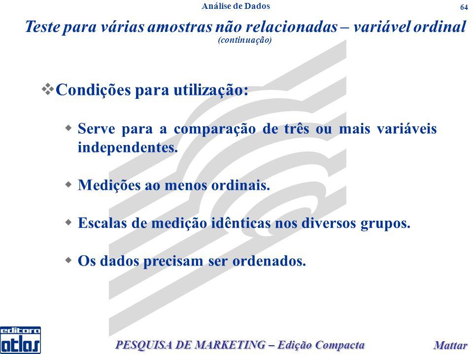 PESQUISA DE MARKETING – Edição Compacta Mattar Mattar 64 Teste para várias amostras não relacionadas – variável ordinal (continuação) Condições para u