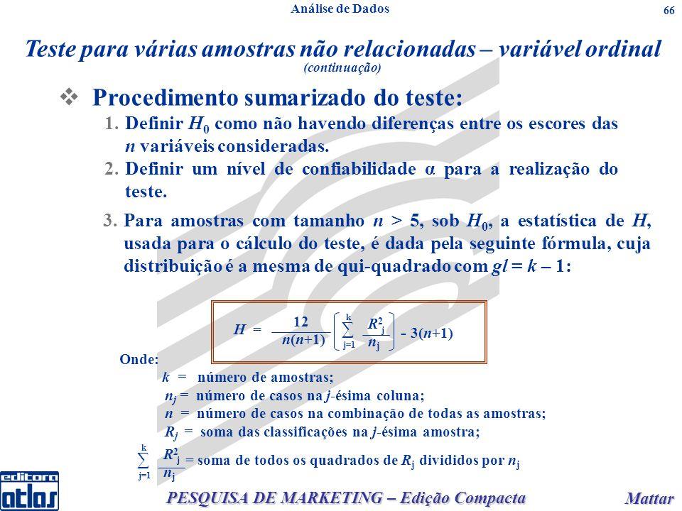 PESQUISA DE MARKETING – Edição Compacta Mattar Mattar 66 Procedimento sumarizado do teste: 1.Definir H 0 como não havendo diferenças entre os escores