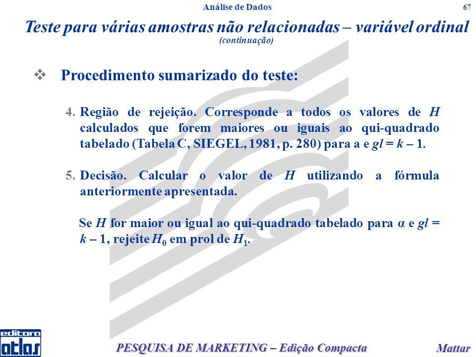 PESQUISA DE MARKETING – Edição Compacta Mattar Mattar 67 Procedimento sumarizado do teste: 4.Região de rejeição. Corresponde a todos os valores de H c