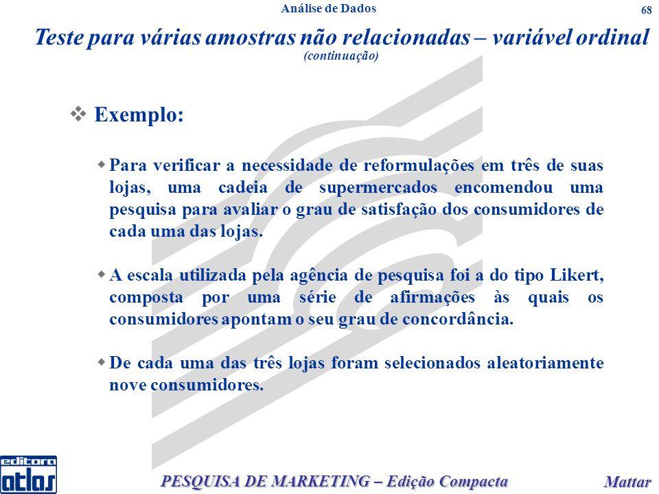 PESQUISA DE MARKETING – Edição Compacta Mattar Mattar 68 Exemplo: Para verificar a necessidade de reformulações em três de suas lojas, uma cadeia de s