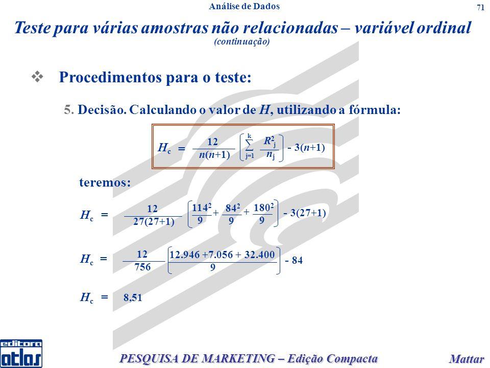 PESQUISA DE MARKETING – Edição Compacta Mattar Mattar 71 Procedimentos para o teste: 5. Decisão. Calculando o valor de H, utilizando a fórmula: teremo