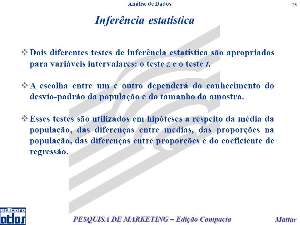 PESQUISA DE MARKETING – Edição Compacta Mattar Mattar 73 Inferência estatística Dois diferentes testes de inferência estatística são apropriados para variáveis intervalares: o teste z e o teste t.