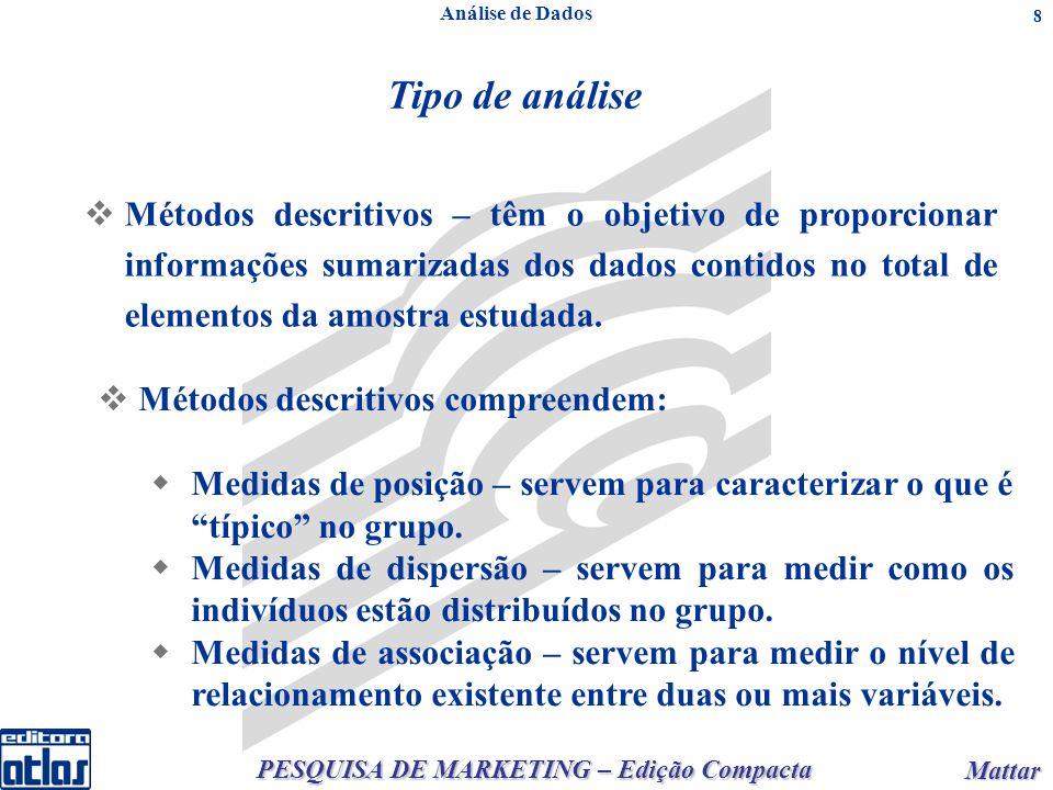 PESQUISA DE MARKETING – Edição Compacta Mattar Mattar 8 Análise de Dados Tipo de análise Métodos descritivos – têm o objetivo de proporcionar informaç