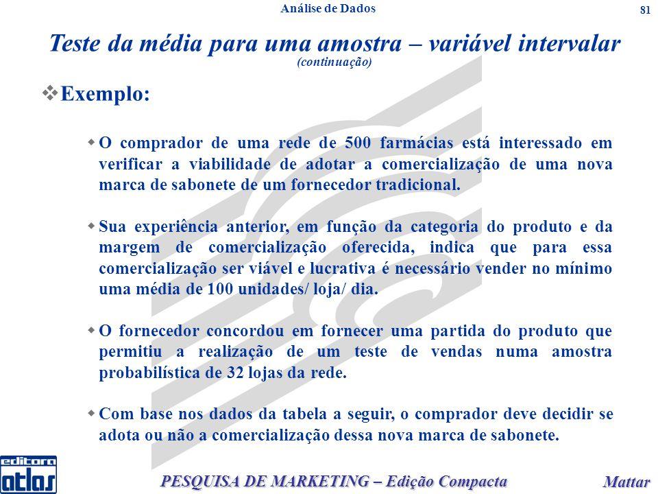 PESQUISA DE MARKETING – Edição Compacta Mattar Mattar 81 Exemplo: O comprador de uma rede de 500 farmácias está interessado em verificar a viabilidade