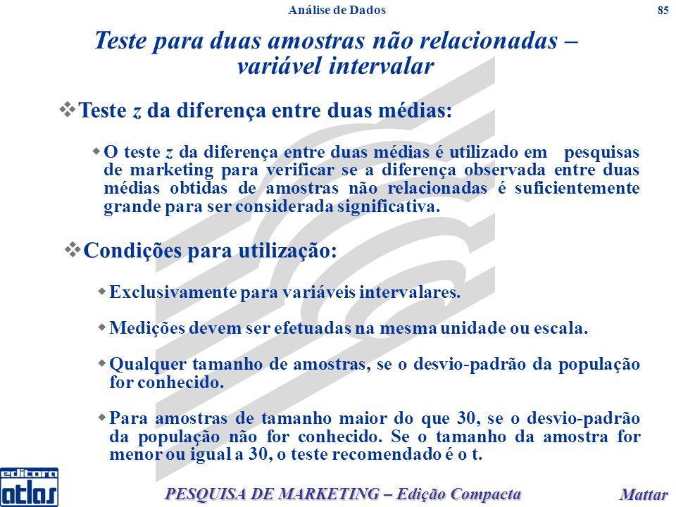 PESQUISA DE MARKETING – Edição Compacta Mattar Mattar 85 Teste para duas amostras não relacionadas – variável intervalar Teste z da diferença entre du