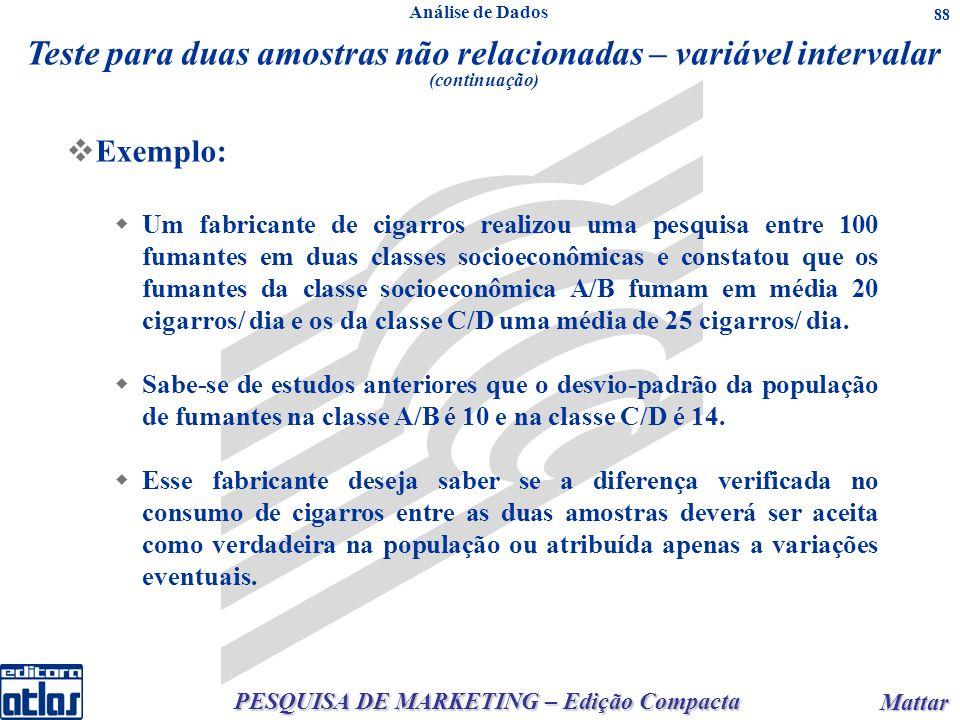 PESQUISA DE MARKETING – Edição Compacta Mattar Mattar 88 Exemplo: Um fabricante de cigarros realizou uma pesquisa entre 100 fumantes em duas classes socioeconômicas e constatou que os fumantes da classe socioeconômica A/B fumam em média 20 cigarros/ dia e os da classe C/D uma média de 25 cigarros/ dia.