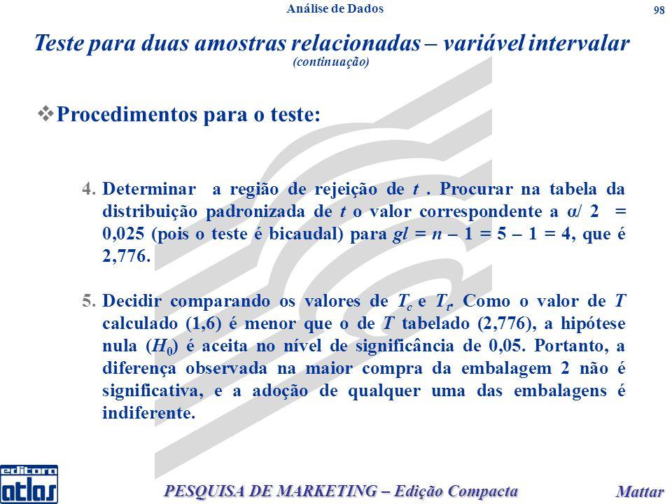 PESQUISA DE MARKETING – Edição Compacta Mattar Mattar 98 4.Determinar a região de rejeição de t. Procurar na tabela da distribuição padronizada de t o