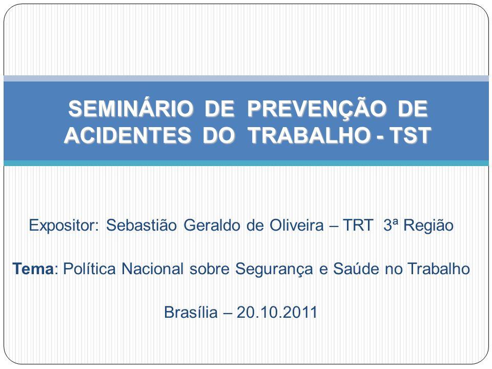 Expositor: Sebastião Geraldo de Oliveira – TRT 3ª Região Tema: Política Nacional sobre Segurança e Saúde no Trabalho Brasília – 20.10.2011 SEMINÁRIO D
