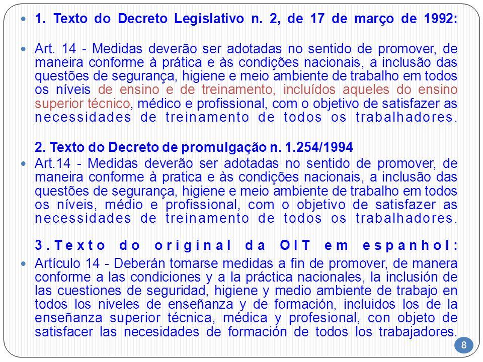 8 1. Texto do Decreto Legislativo n. 2, de 17 de março de 1992: Art. 14 - Medidas deverão ser adotadas no sentido de promover, de maneira conforme à p