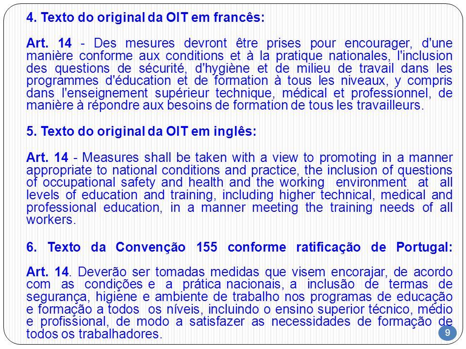 9 4. Texto do original da OIT em francês: Art. 14 - Des mesures devront être prises pour encourager, d'une manière conforme aux conditions et à la pra