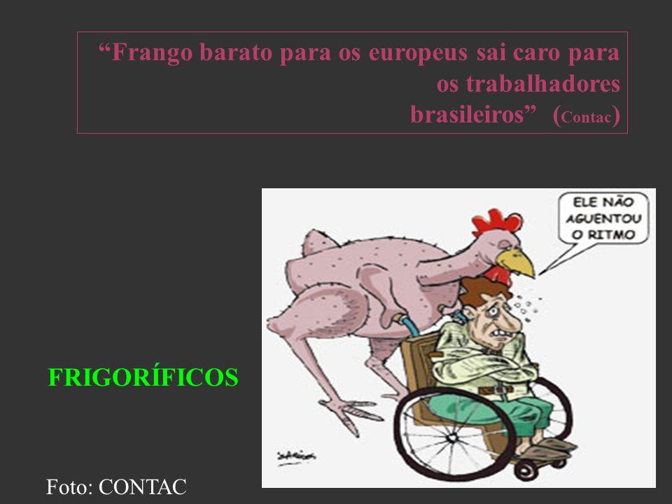 Frango barato para os europeus sai caro para os trabalhadores brasileiros ( Contac ) FRIGORÍFICOS Foto: CONTAC