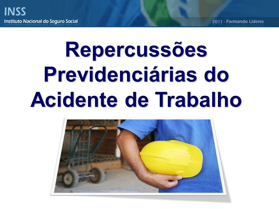 Repercussões Previdenciárias do Acidente de Trabalho Brasília, outubro de 2011