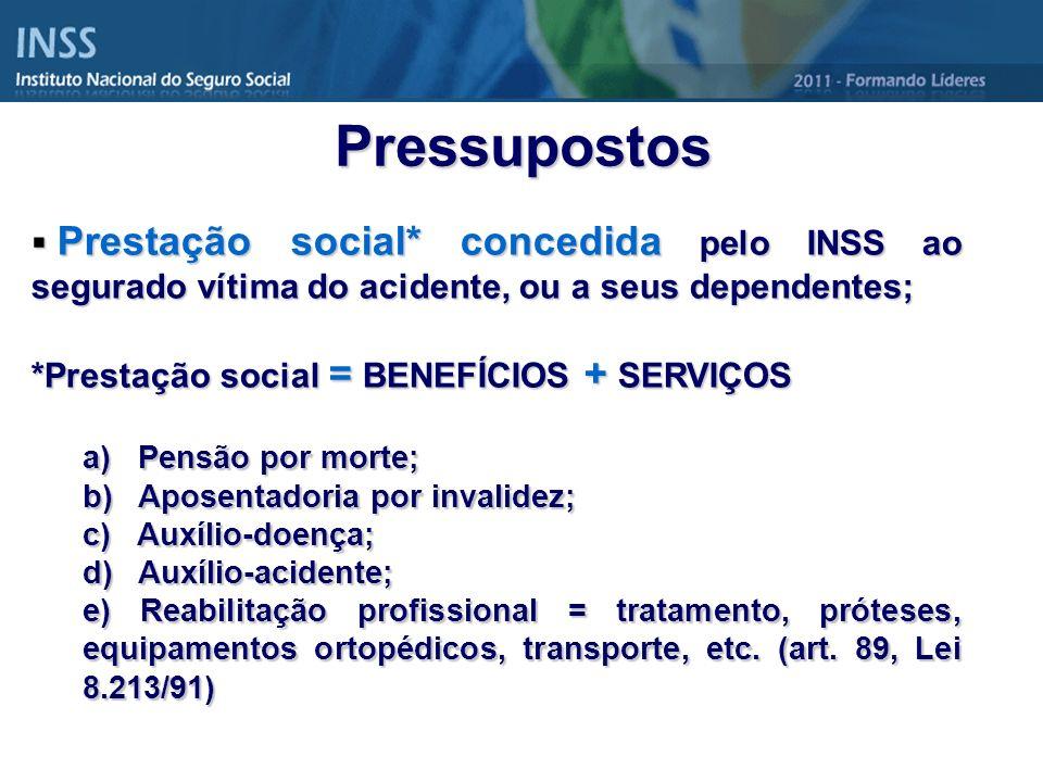 Prestação social* concedida pelo INSS ao segurado vítima do acidente, ou a seus dependentes; Prestação social* concedida pelo INSS ao segurado vítima