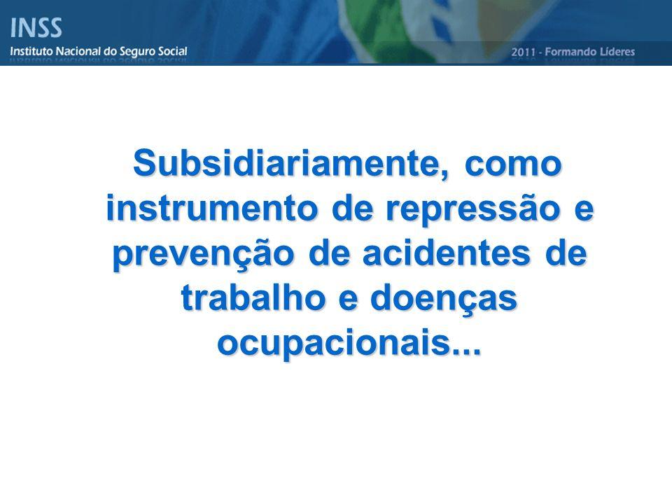 Subsidiariamente, como instrumento de repressão e prevenção de acidentes de trabalho e doenças ocupacionais... Subsidiariamente, como instrumento de r