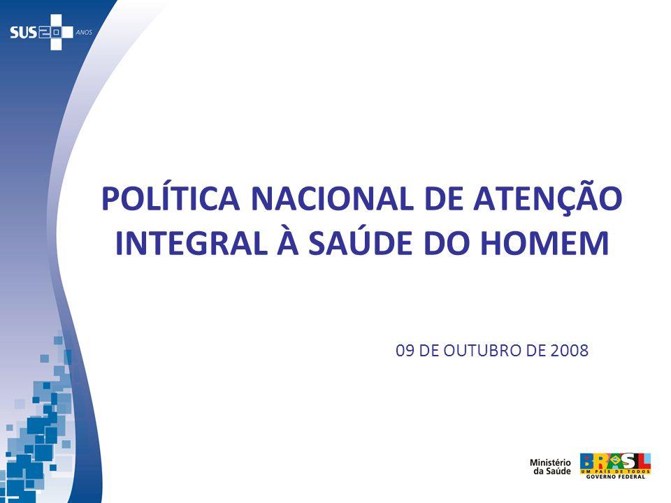 POLÍTICA NACIONAL DE ATENÇÃO INTEGRAL À SAÚDE DO HOMEM 09 DE OUTUBRO DE 2008