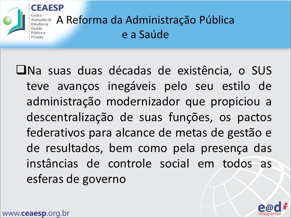 A Reforma da Administração Pública e a Saúde Na suas duas décadas de existência, o SUS teve avanços inegáveis pelo seu estilo de administração moderni