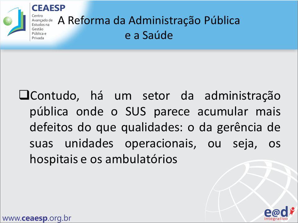 Contudo, há um setor da administração pública onde o SUS parece acumular mais defeitos do que qualidades: o da gerência de suas unidades operacionais,