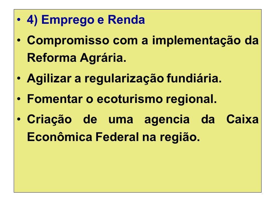 4) Emprego e Renda Compromisso com a implementação da Reforma Agrária.
