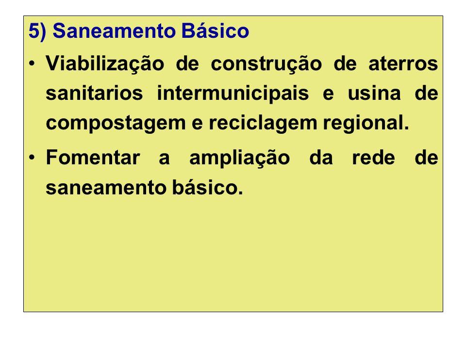 5) Saneamento Básico Viabilização de construção de aterros sanitarios intermunicipais e usina de compostagem e reciclagem regional.