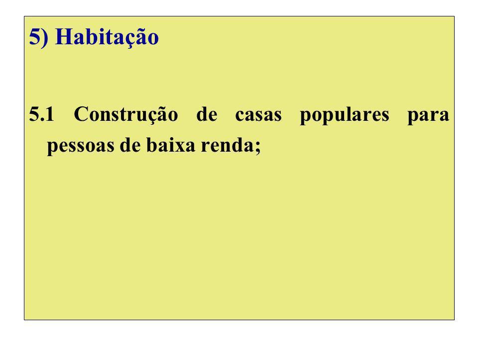 5) Habitação 5.1 Construção de casas populares para pessoas de baixa renda;