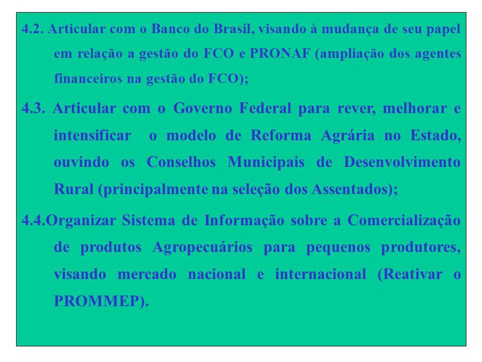 4.2. Articular com o Banco do Brasil, visando à mudança de seu papel em relação a gestão do FCO e PRONAF (ampliação dos agentes financeiros na gestão