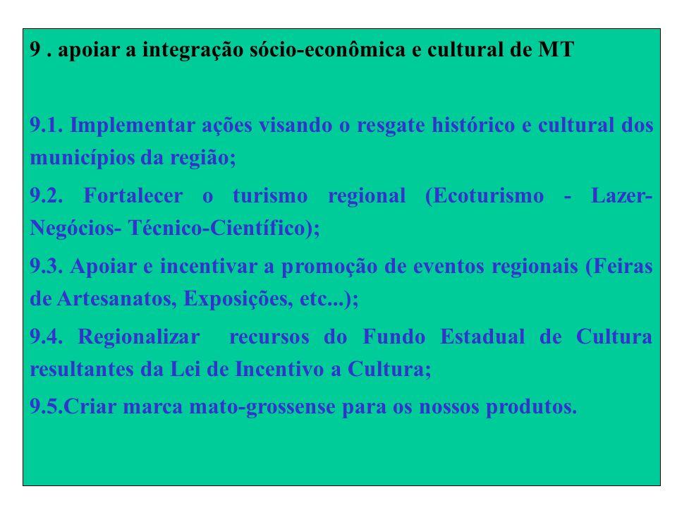 9. apoiar a integração sócio-econômica e cultural de MT 9.1.