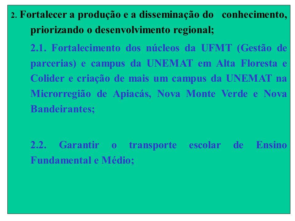 2. Fortalecer a produção e a disseminação do conhecimento, priorizando o desenvolvimento regional; 2.1. Fortalecimento dos núcleos da UFMT (Gestão de